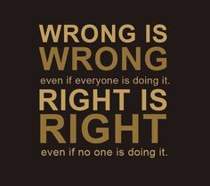 yes!! Godly morals and values. always. STAND FOR WHAT YOU BELIEVE IN EVEN IF YOU'RE STANDING ALONE!!