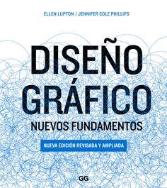 Diseño gráfico : nuevos fundamentos / Ellen Lupton, Jennifer Cole Phillips  [Nueva ed. rev. y amp.]Barcelona ; Naucalpan : Gustavo Gili, cop. 2016