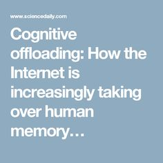 Cognitive offloading: How the Internet is increasingly taking over human memory…
