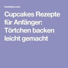 Cupcakes Rezepte für Anfänger: Törtchen backen leicht gemacht