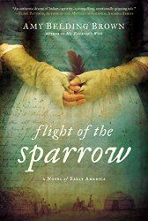 FLIGHT OF THE SPARROW was very well researched and held my interest.   At first I didn't realize FLIGHT OF THE SPARROW was based on an actual person.  Once I found that out, the book became even more intriguing.