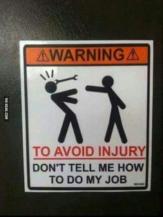 Warning To Avoid Injury Don't Tell Me How To Do My Job funny jokes lol funny sayings joke humor funny pictures funny signs hysterical funny images Funny Quotes, Funny Memes, Hilarious, Sarcastic Quotes, Funny Sarcastic, Quotes Pics, Funny Humour, Ecards Humor, Funny Captions