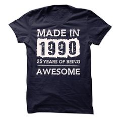 MADE IN 1990 - 25 YEARS OF BEING AWESOME!!! T Shirt, Hoodie, Sweatshirt