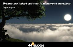 Edgar Cayce - Dreams are today's answers to tomorrow's questions. #dreamsquotes