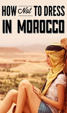 What To Wear When Travelling Around Morocco - so that you're respectful to locals! Don't be one of those who tours Morocco in a tank top and shorts.