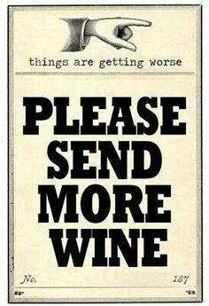 send more wine.