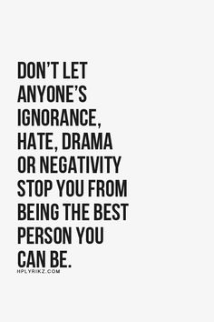 Agree... Stay away from drama and negativity
