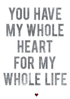 my whole life...