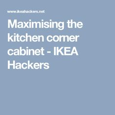 Maximising the kitchen corner cabinet - IKEA Hackers