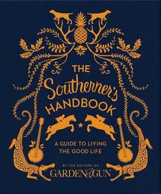 The Southerner's Handbook from the editors of Garden and Gun Magazine. Part of Spring and Chelsea Gift Guide 2013