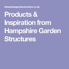 Products & Inspiration from Hampshire Garden Structures Garden Structures, Hampshire, Inspiration, Products, Biblical Inspiration, Hampshire Pig, The Hampshire, Inspirational, Gadget