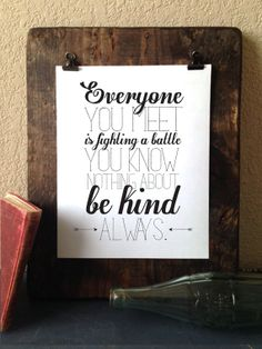 Everyone You Meet is Fighting A Battle You Know Nothing About, Be Kind, Always // Typographic Print