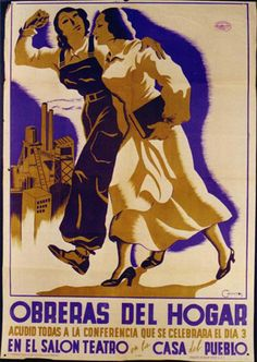 Spain - - GC - poster - @ Cantos, Household Workers: All of you, come to conferences in theatre hall of house of people, Day 1937 Political Posters, Political Art, Richard Avedon, Spanish War, Spanish Posters, Ad Art, Party Poster, Old Ads, Women In History