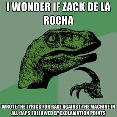 Haha I love this! Rage Against the Machine Zach De La Rocha