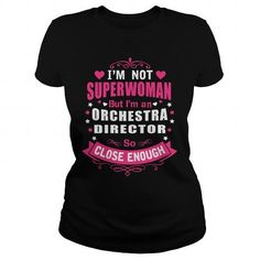 ORCHESTRA DIRECTOR I'm Not Superwoman But I'm A So Close Enough T Shirts, Hoodies. Get it now ==► https://www.sunfrog.com/LifeStyle/ORCHESTRA-DIRECTOR-super-wm-Black-Ladies.html?41382