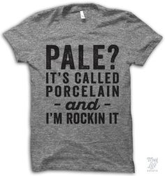 pale? it's called porcelain and i'm rockin it!