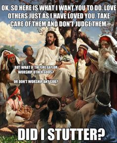 """This is the problem with many religious people. Jesus said """"Love everybody like I have loved you"""". That is an unconditional love. We can all coexist and live peacefully. Amen."""