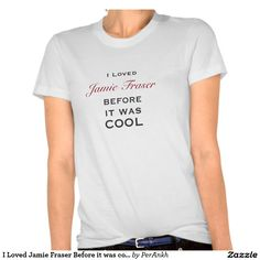 I Loved Jamie Fraser Before it was cool Tee Shirt