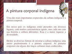 A pintura corporal indígena Uma das mais importantes expressões da cultura indígena é a pintura corporal. Em nosso país os...