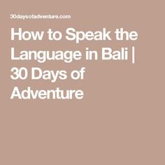 How to Speak the Language in Bali | 30 Days of Adventure
