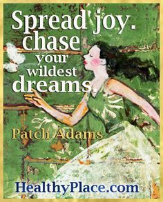 Spread joy. Chase your wildest dreams.  www.HealthyPlace.com #quote #dreams