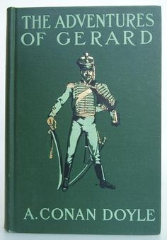 The Adventures of Gerard by A. Conan Doyle New York: McClure, Phillips & Co. 1903 (September) 1st American edition - Beautiful Antique Books