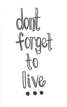 don't forget to live... #quotes