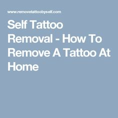 Self Tattoo Removal - How To Remove A Tattoo At Home