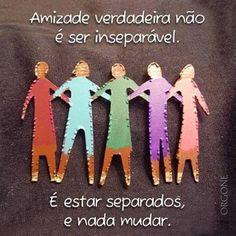 True friendship is not to be always together; it's being apart and nothing change. Portuguese Quotes, Portuguese Phrases, Nothing's Changed, Memories Quotes, Pencil And Paper, Real Friends, Beauty Quotes, Some Words, God Is Good
