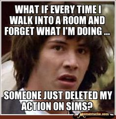 What if every time I walk into a room and forget what i'm doing ...