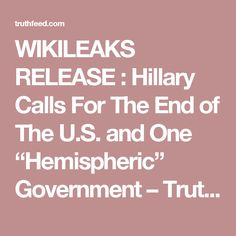 """WIKILEAKS RELEASE : Hillary Calls For The End of The U.S. and One """"Hemispheric"""" Government – TruthFeed"""