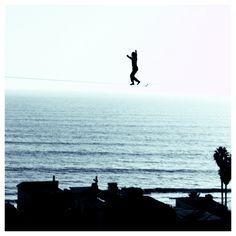 Take risks. Tightrope walker.