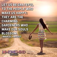 Let us be grateful to the people who make us happy; they are the charming gardeners who make our souls blossom. —Marcel Proust  #iamonemind #success #motivation #inspiration #wordporn #lawofattraction #lifestyle #mindset #mentor #universe #gratitude #yingyang #higherconsciousness #light #peace #love #weareone #freeyourmind #awareness #evolve #higherself #quotes