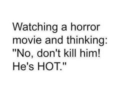 Watching a horror movie ...