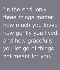 In the end, only three things matter.