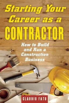 Starting Your Career As a Contractor: How to Build and Run a Construction Business
