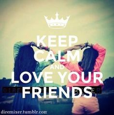 Image result for keep calm and love your friends