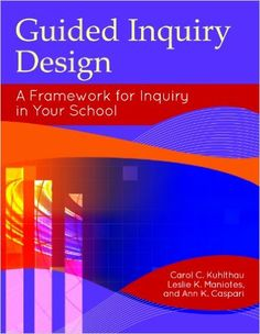 Amazon.com: Guided Inquiry Design: A Framework for Inquiry in Your School (Libraries Unlimited Guided Inquiry) (9781610690096): Carol C. Kuhlthau, Leslie K. Maniotes, Ann K. Caspari: Books
