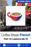 Coffee Break French 14: Lessons 66-70 - Learn French in your coffee break:Amazon:Kindle Store