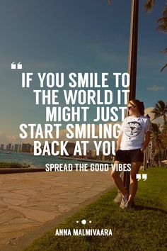 If the whole world was watching what would you say, Anna? -If you smile to the world it might just start smiling back at you. Spread the good vibes! Best Brand, Brand You, World Quotes, Hawaii Life, Just Start, Anything Is Possible, Real People, Good Vibes, Your Smile