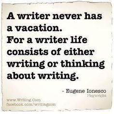 A writer never has a vacation. For  writer life consists of either writing or thinking about writing. - Eugene Ionesco #reading #book #qoutes #writing.