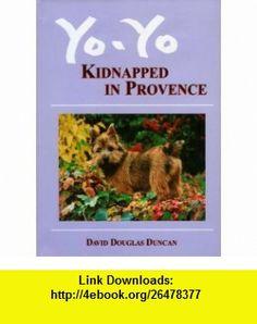 Yo-Yo Kidnapped in Provence (9783716516225) David Douglas Duncan , ISBN-10: 3716516228  , ISBN-13: 978-3716516225 ,  , tutorials , pdf , ebook , torrent , downloads , rapidshare , filesonic , hotfile , megaupload , fileserve