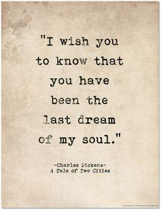 Last Dream of My Soul Tale of Two Cities Charles Dickens Quote Literary Print For School Library Office or Home Love Quotes I Love You Quotes, Love Yourself Quotes, Quotes To Live By, Literary Love Quotes, Love Literature Quotes, Romantic Shakespeare Quotes, I Wish Quotes, Author Quotes, Dream About You Quotes