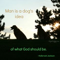 """Man is a dog's idea of what God should be."" #HolbrookJackson #quote #dogquote"