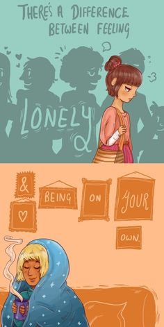 lonely vs. being on your own.