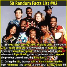"""1. The 90s sketch comedy show """"In Living Color"""" drew away 22% of Super Bowl XXVI's viewers during its halftime show by doing a special live episode of their own, which is why subsequent Super Bowls got A-List performers and dropped the previous themed marching band format. 2.  """"Happy Birthday"""" is now in the public domain after Time Warner was sued in 2016."""