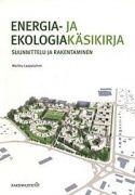Energia- ja ekologiakäsikirja : suunnittelu ja rakentaminen, Lappalainen, Markku.  Tampere : Rakennustieto Oy, 2010. Energia- ja ekologiakäsikirja antaa selkeän kuvan uusien energiamääräysten vaikutuksista rakennusten suunnitteluun ja toteutukseen. Kirjassa käsitellään ilmastomuutoksen, energiamääräysten, energiatalouden ja ekologisten tekijöiden vaikutuksia rakennusten ja yhdyskuntien rakentamisessa 2010-luvulla.