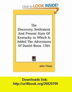 The Discovery, Settlement And Present State Of Kentucky to Which Is Added The Adventures Of Daniel Boon 1784 (9781419177767) John Filson , ISBN-10: 1419177761  , ISBN-13: 978-1419177767 ,  , tutorials , pdf , ebook , torrent , downloads , rapidshare , filesonic , hotfile , megaupload , fileserve