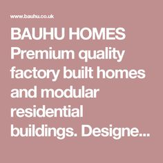 BAUHU HOMES Premium quality factory built homes and modular residential buildings. Designer studio homes, Contemporary mobile homes, Luxury modular homes, Superior garden buildings, prefabricated homes from Bauhu, Off site construction solutions and prefabricated homes made by craftsmen in Great Britain