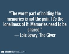 ― Lois Lowry, The Giver Maybe not from the Wheel of Time, but when characters have memories from past lives, this is applicable.